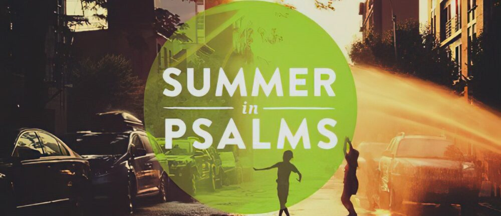 Summer Series in the book of Psalms